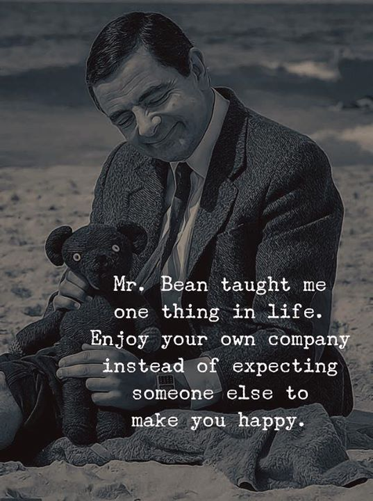 Life Quotes Mr Bean Taught Me One Thing In Life Enjoy Your Own