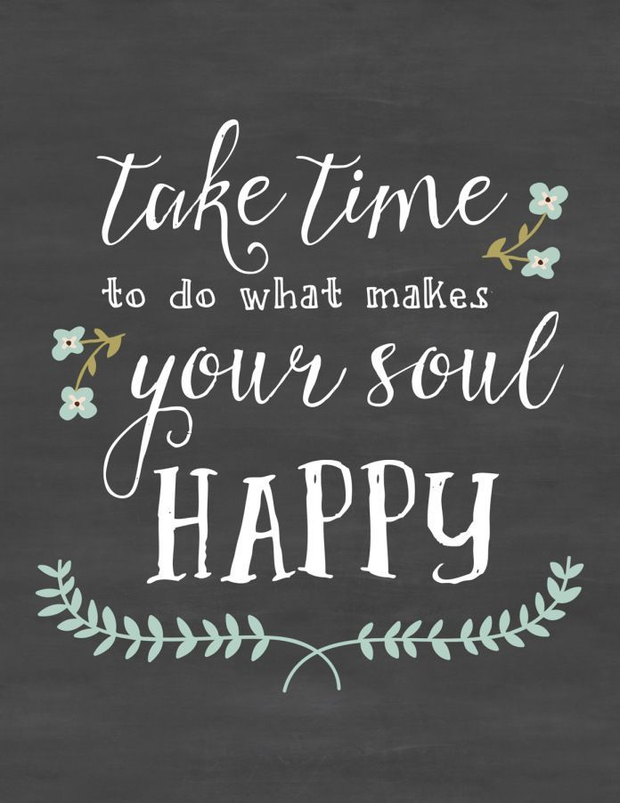 life quotes take time to do what makes your soul happy top