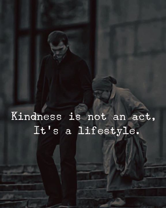 LIFE QUOTES : Kindness is not an act, it's a lifestyle ...