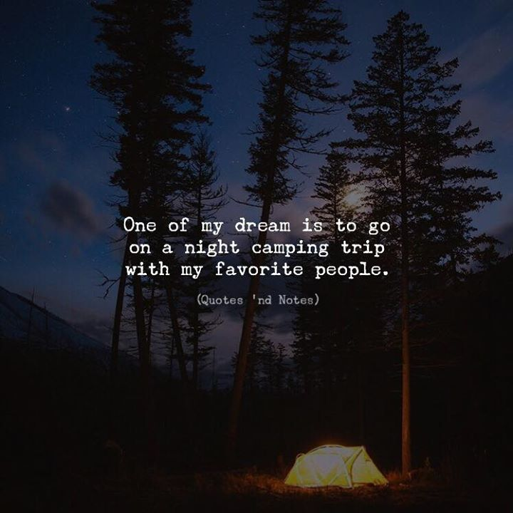 LIFE QUOTES One Of My Dream Is To Go On A Night Camping Trip With