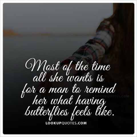 Love Quote And Saying : Most Of The Time All She Wants Is For A Man To  Remind Her What Having Butterflieu2026
