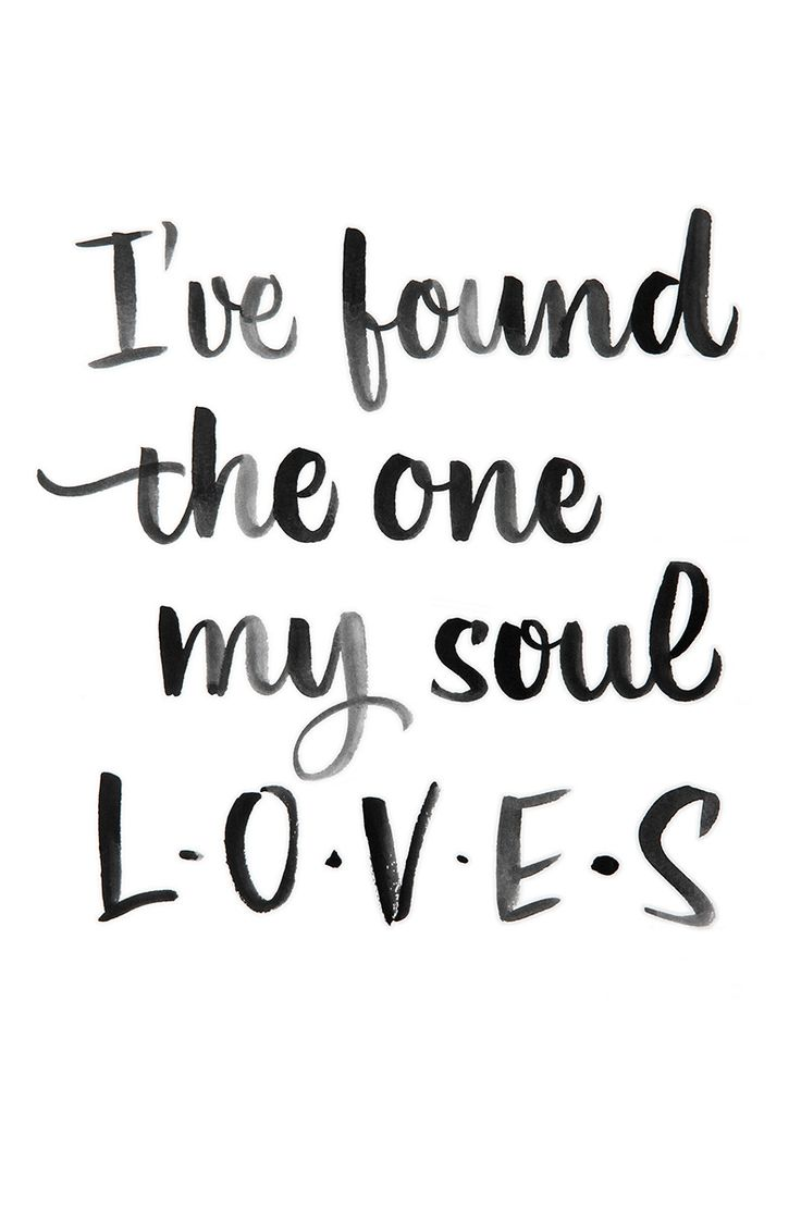 Quotes About Love Quote Idea I Ve Found The One My Soul Loves Courtesy Of Juliana M