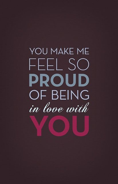 Quotes About Love Love Quote Idea You Make Me Feel So Proud Of Being