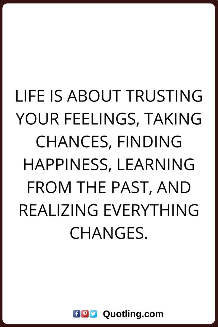 Quotes About Strength : Change Quotes Life Is About Trusting Your Feelings,  Taking Chances, Finding Happu2026