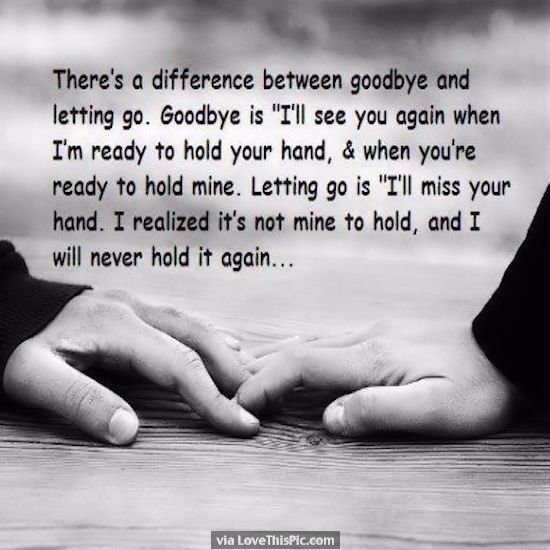 Quotes And Inspiration About Love : Theres A Difference Between Goodbye And  Letting Go Love Love Quotes Quotes Quoteu2026
