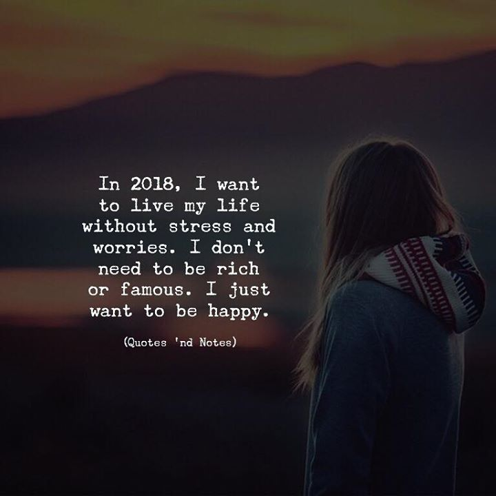 LIFE QUOTES : In 2018, I Want To Live My Life Without Stress And Worries. Iu2026
