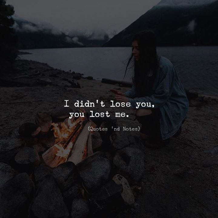 Life Quotes I Didnt Lose You You Lost Me Via Httpifttt