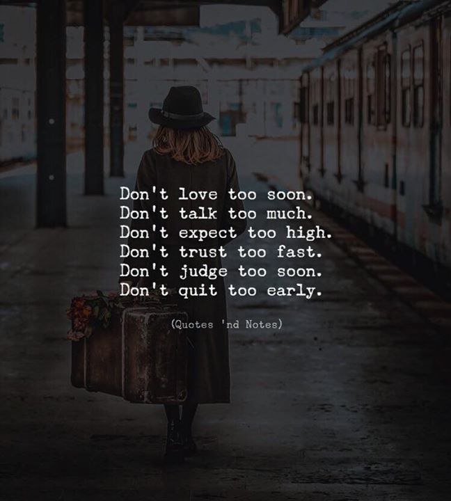 Life Quotes Dont Love Too Soon Dont Talk Too Much Dont Expect