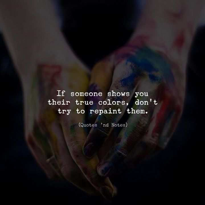 Life Quotes If Someone Shows You Their True Colors Dont Try To