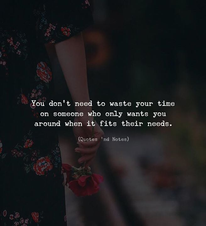 Life Quotes You Dont Need To Waste Your Time On Someone Who Only