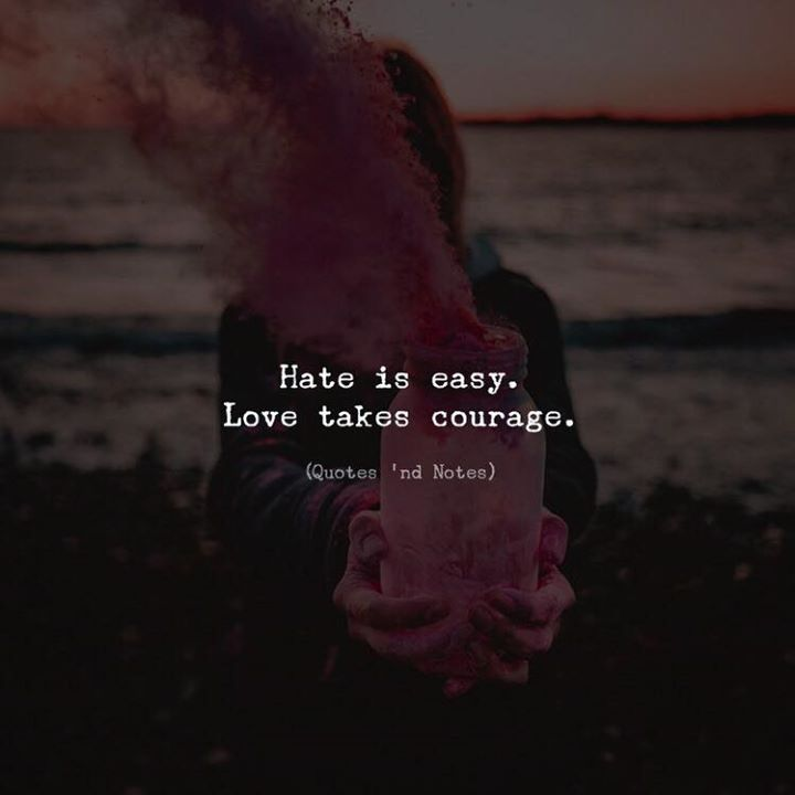 LIFE QUOTES : Hate Is Easy. Love Takes Courage. —via Http