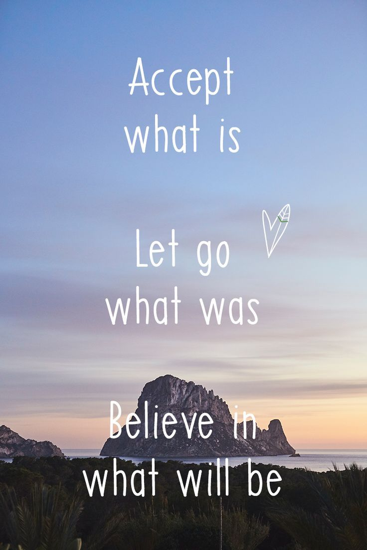 LIFE QUOTES : Accept what is. Let go what was. Believe in ...