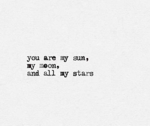 LIFE QUOTES : You are my sun, my moon, and all my stars ...