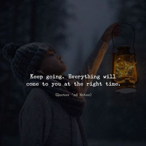 Life Quotes Keep Going Everything Will Come To You At The Right Time F09f93b8 Jpg Top Quotes Online Home Of Quotes Inspiration Best Of Quotes And Sayings From Around The Web