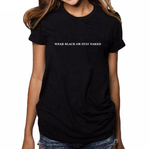 Life Quotes Wear Black Or Stay Naked T Shirt Top Quotes Online
