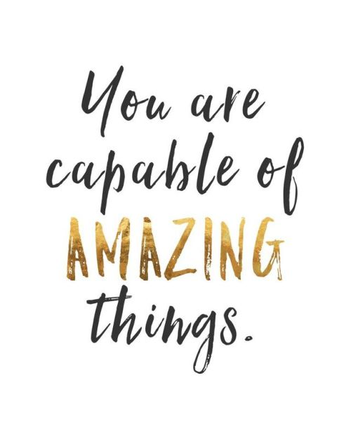 You Are Capable Of Amazing Things. Get A Life Quotesgood ...