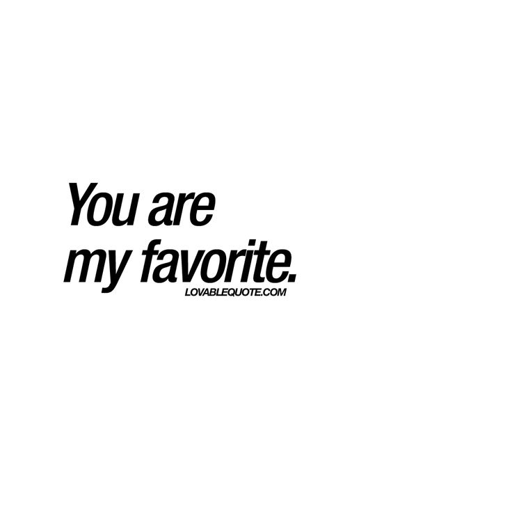 """Love quote and saying : """"You are my favorite."""" you are my ..."""