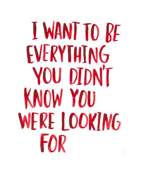 "Quote About Looking For Love Amusing Quotes About Love  ""i Want To Be Everything You Didn't Know You"