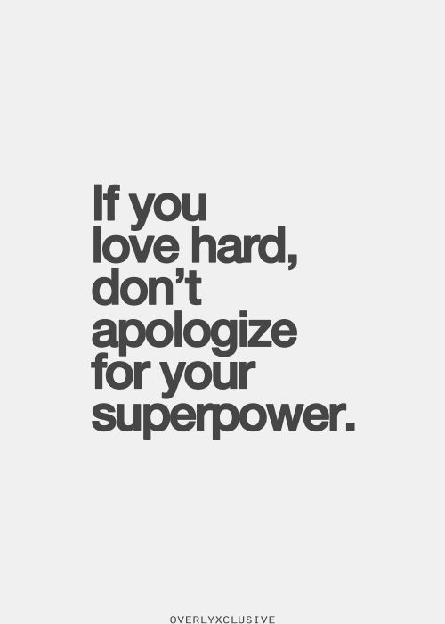 Quotes about Love : If you love hard, don\'t apologize for ...