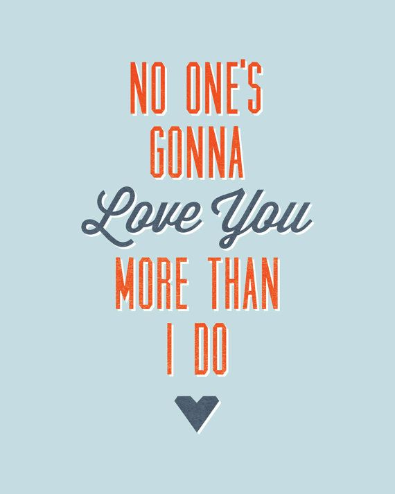 Quotes About Love Love Quote No Ones Gonna Love You More Than