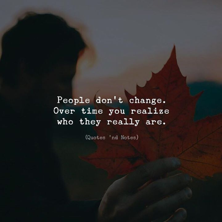 Life Quotes People Dont Change Over Time You Realize Who They
