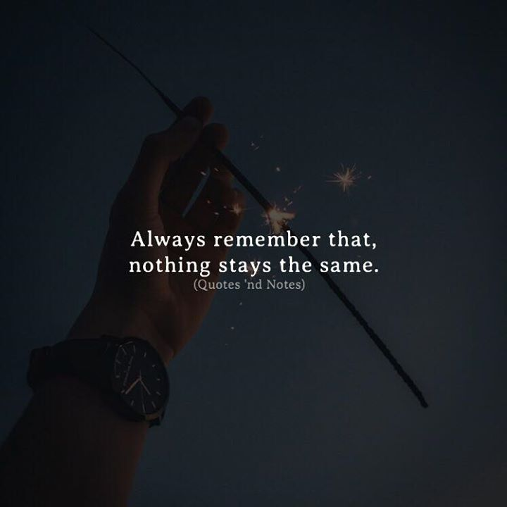 Life Quotes Always Remember That Nothing Stays The Same Via