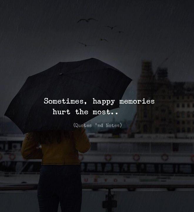 life quotes sometimes happy memories hurt the most via