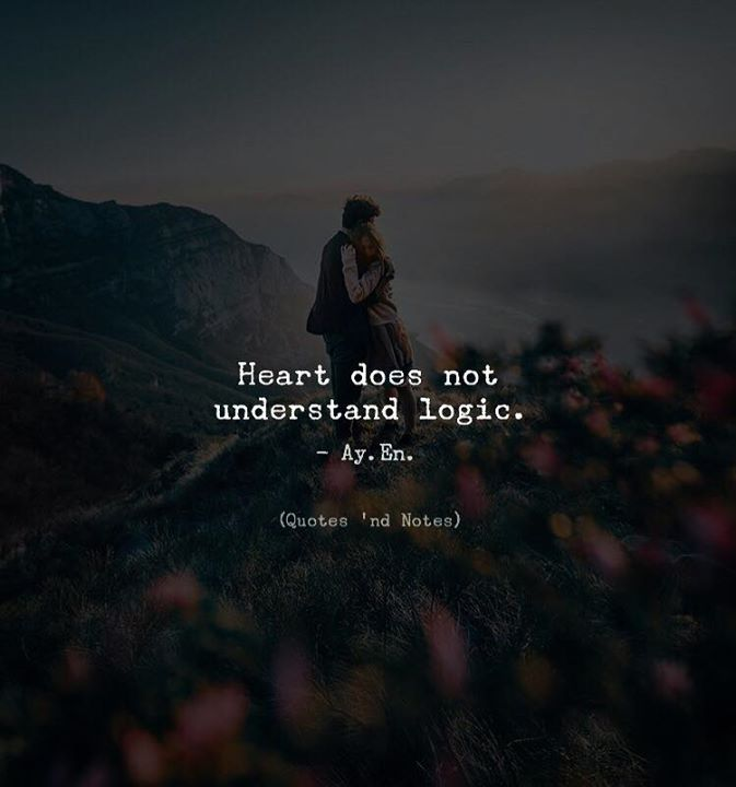 Life Quotes Heart Does Not Understand Logic Ay En Writes Via