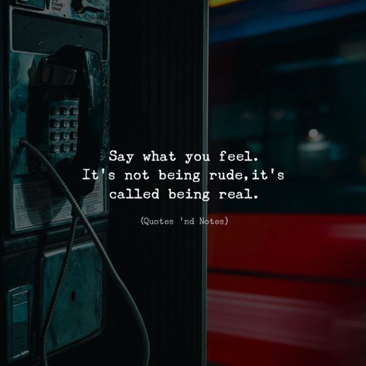 Life Quotes Say What You Feel Its Not Being Rude Its Called