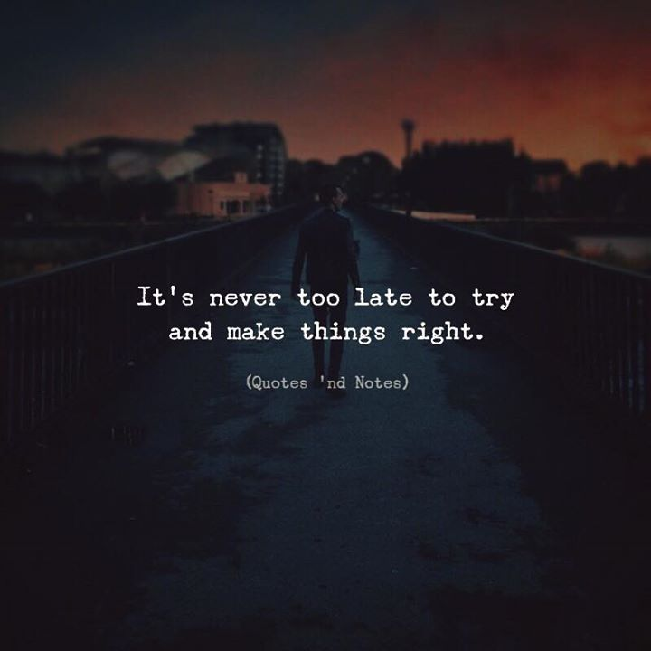 Life Quotes Its Never Too Late To Try And Make Things Right Via