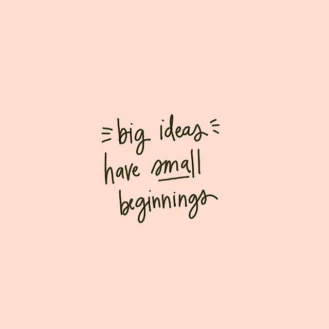LIFE QUOTES : Big Ideas Have Small Beginnings