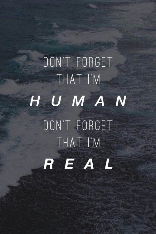 Life Quotes Dont Forget That Ihuman Dont Forget That Im Real