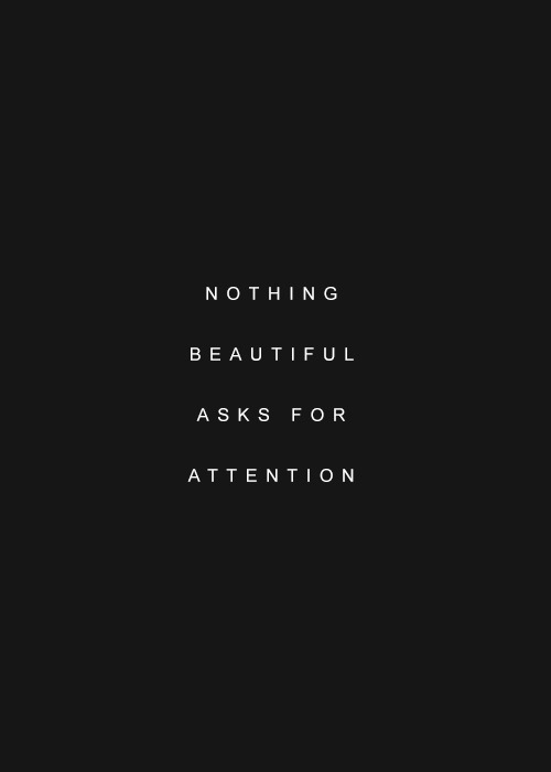 LIFE QUOTES : Nothing beautiful asks for attention - Top ...