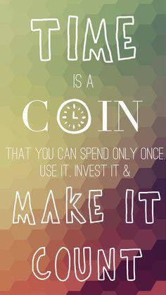 Life Quotes Time Is A Coin That You Can Spend Only Once Use It