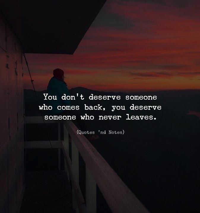 Life Quotes You Dont Deserve Someone Who Comes Back You Deserve