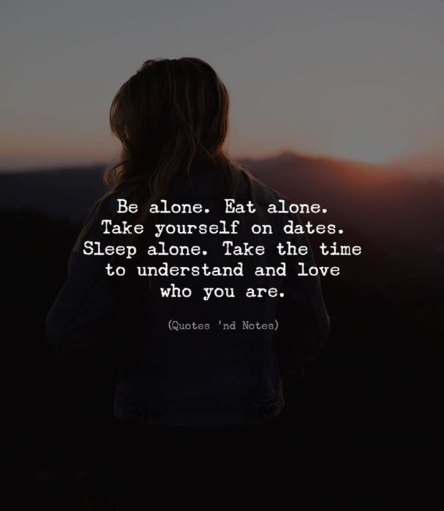 LIFE QUOTES : Be alone. Eat alone. Take yourself on dates ...