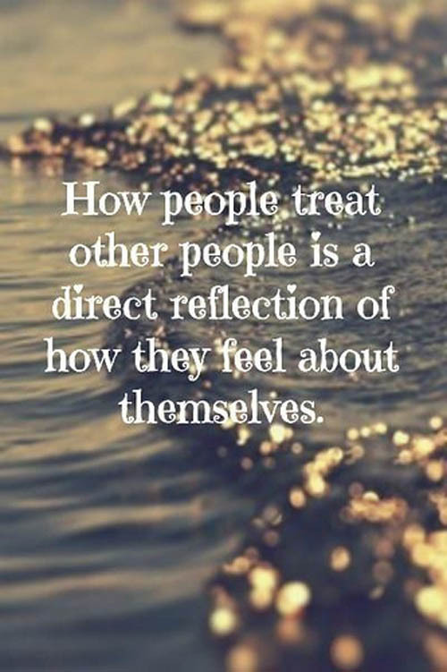LIFE QUOTES : How People Treat Other People Is A Reflection Of How They  Feelu2026