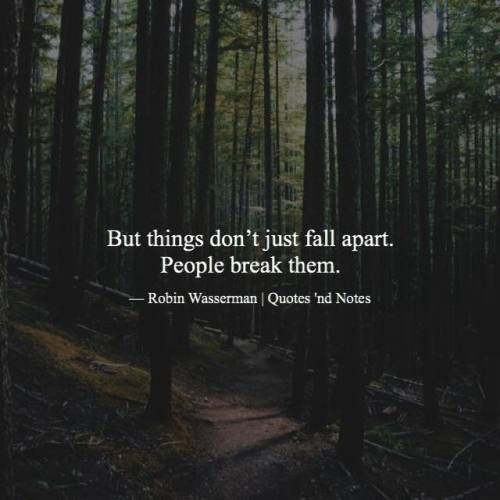 Life Quotes But Things Don T Just Fall Apart People Break Them Robin Top Quotes Online Home Of Quotes Inspiration Best Of Quotes And Sayings From Around The Web