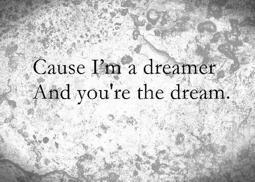 Quotes And Inspiration About Love Cause I Am The Dreamer And You