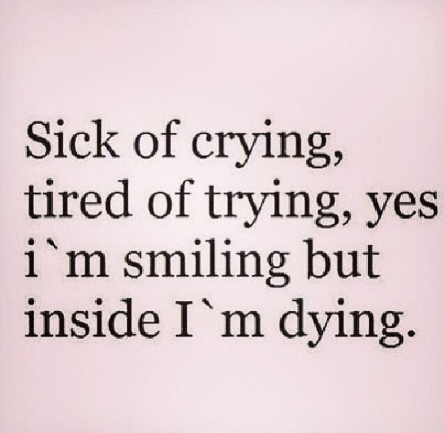 LIFE QUOTES : Sick of crying tired of trying, yes I'm ...