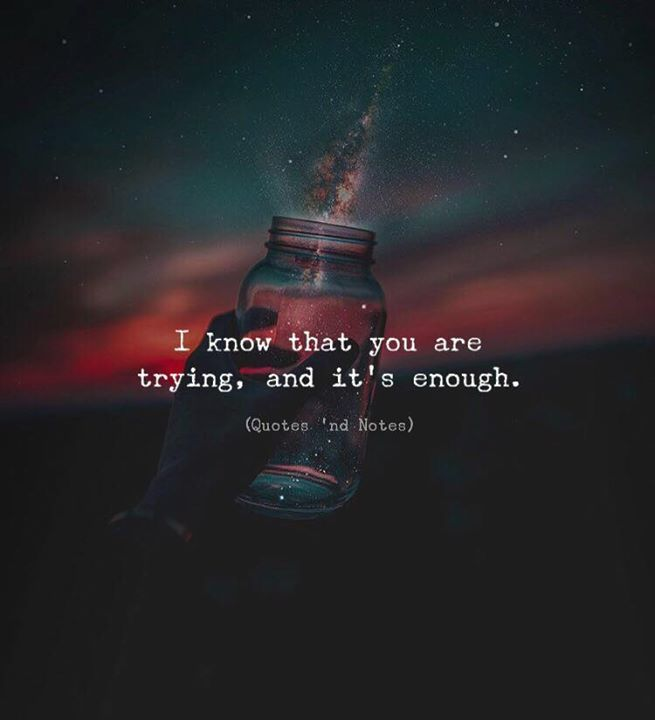LIFE QUOTES : I know that you are trying, and it\'s enough ...