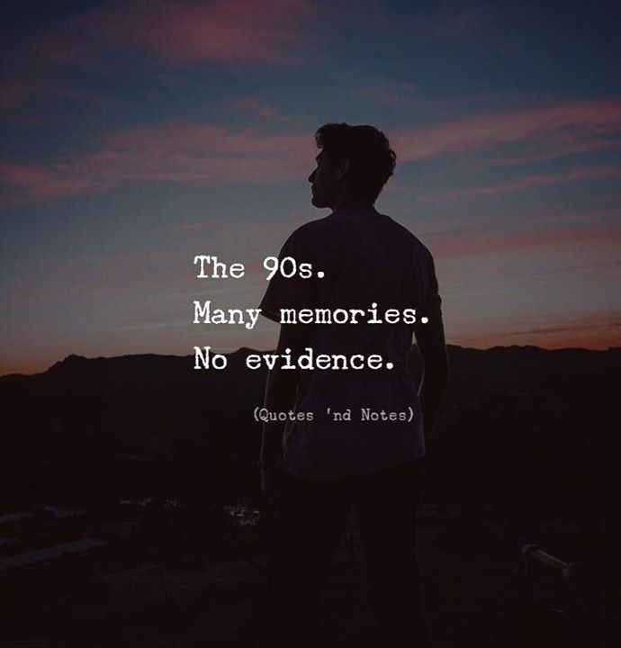 LIFE QUOTES : The 90s. Many memories. No evidence. —via ...