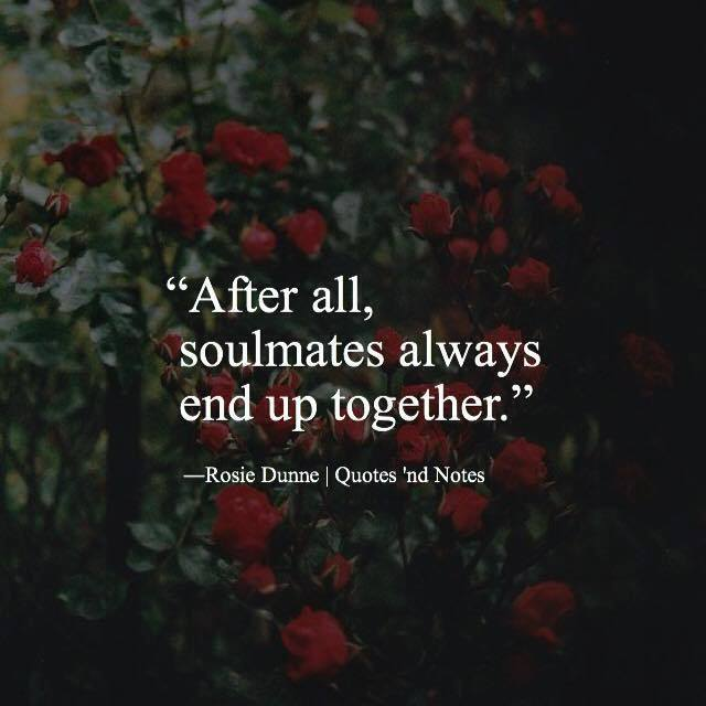 life quotes after all soulmates always end up together