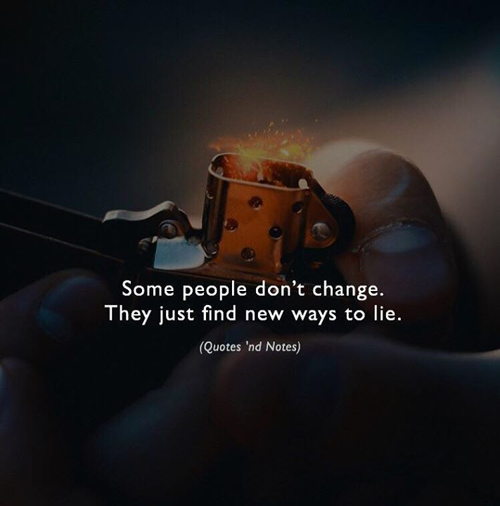 Life Quotes Some People Dont Change They Just Find New Ways To