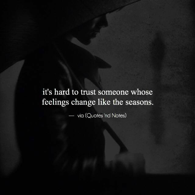 LIFE QUOTES : it\'s hard to trust someone whose feelings ...