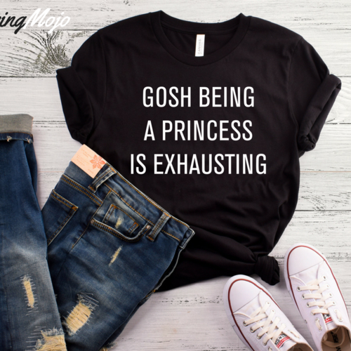 LIFE QUOTES : Gosh Being A Princess Is Exhausting T-Shirt ...