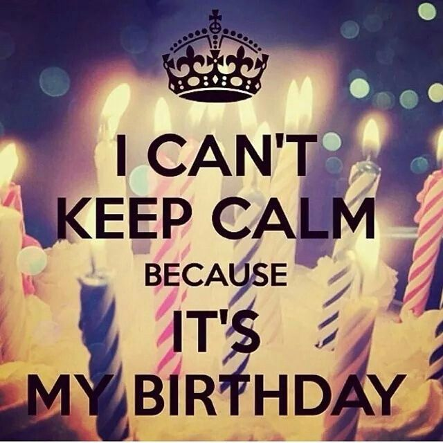 Birthday Quotes : I can\'t keep calm because it\'s my birthday ...