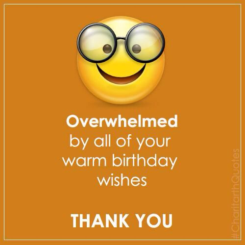 Birthday Quotes Overwhelmed By All Of Your Warm Birthday Wishes