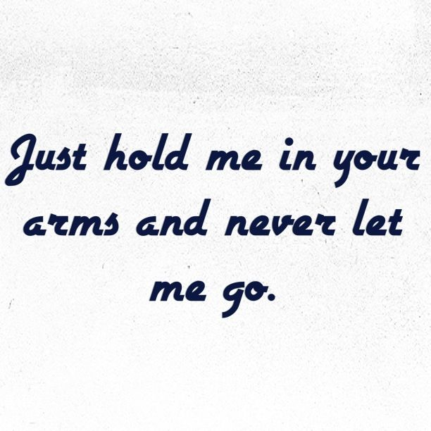 Love Quote And Saying Hold Me In Your Arms Look Me In The Eyes And