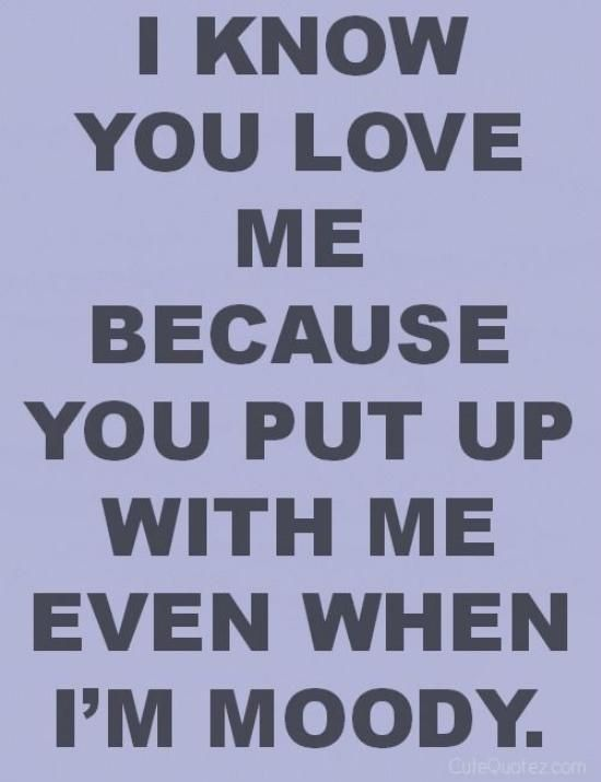 Love Quote And Saying I Know You Love Me Because You Put Up With Me